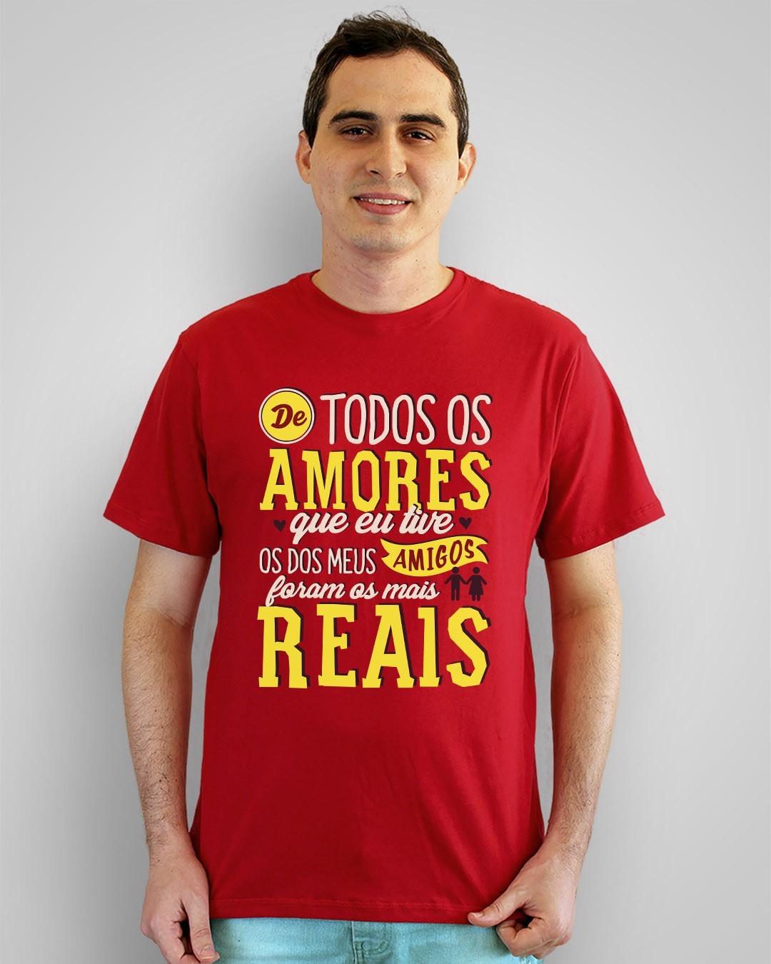 Camiseta De todos os amores que eu tive, os dos meus amigos foram os mais reais