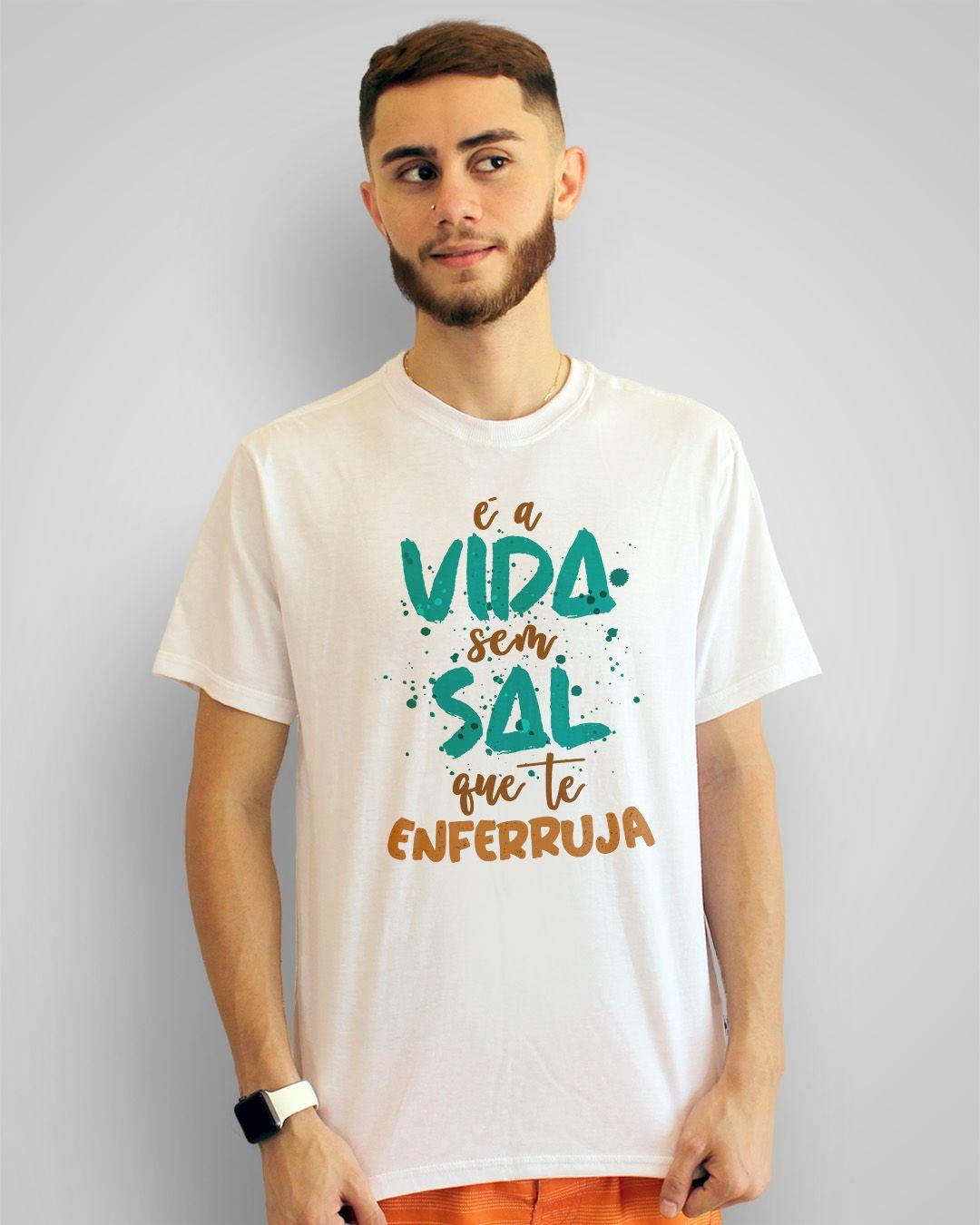 Camiseta É a vida sem sal que te enferruja