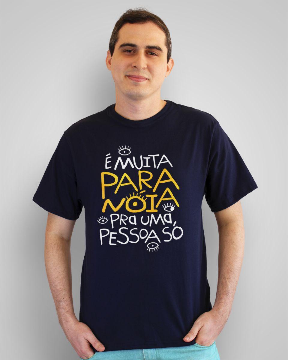 Camiseta É muita paranóia pra uma pessoa só