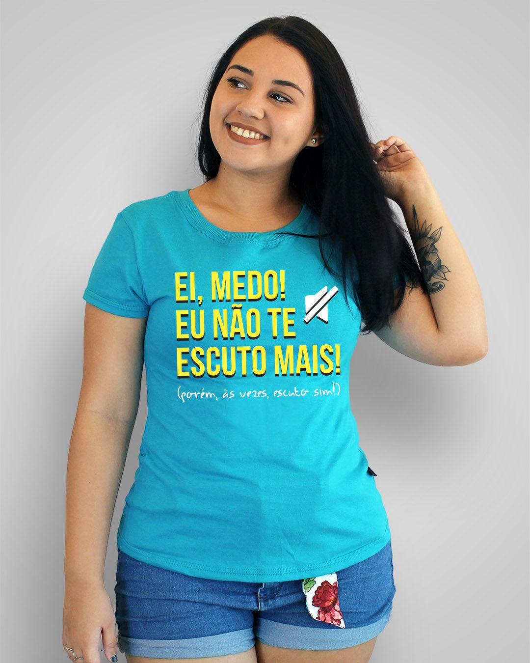 Camiseta Ei, medo! Eu não te escuto mais! (porém, às vezes, escuto sim!)
