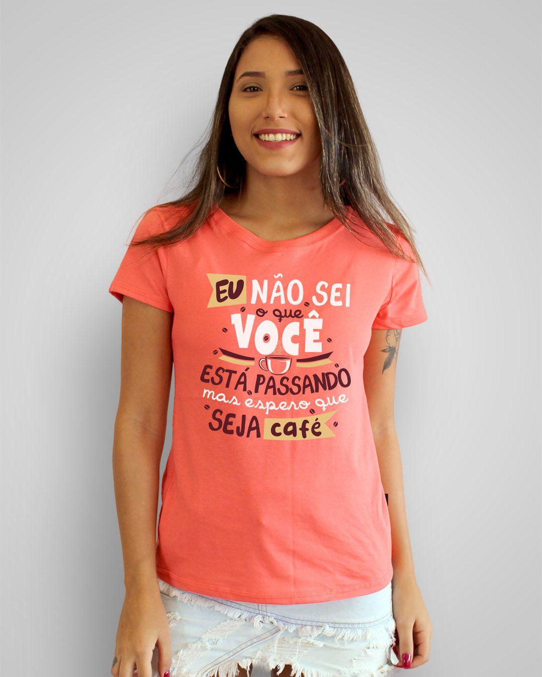 Camiseta Eu não sei o que você está passando, mas tomara que seja café