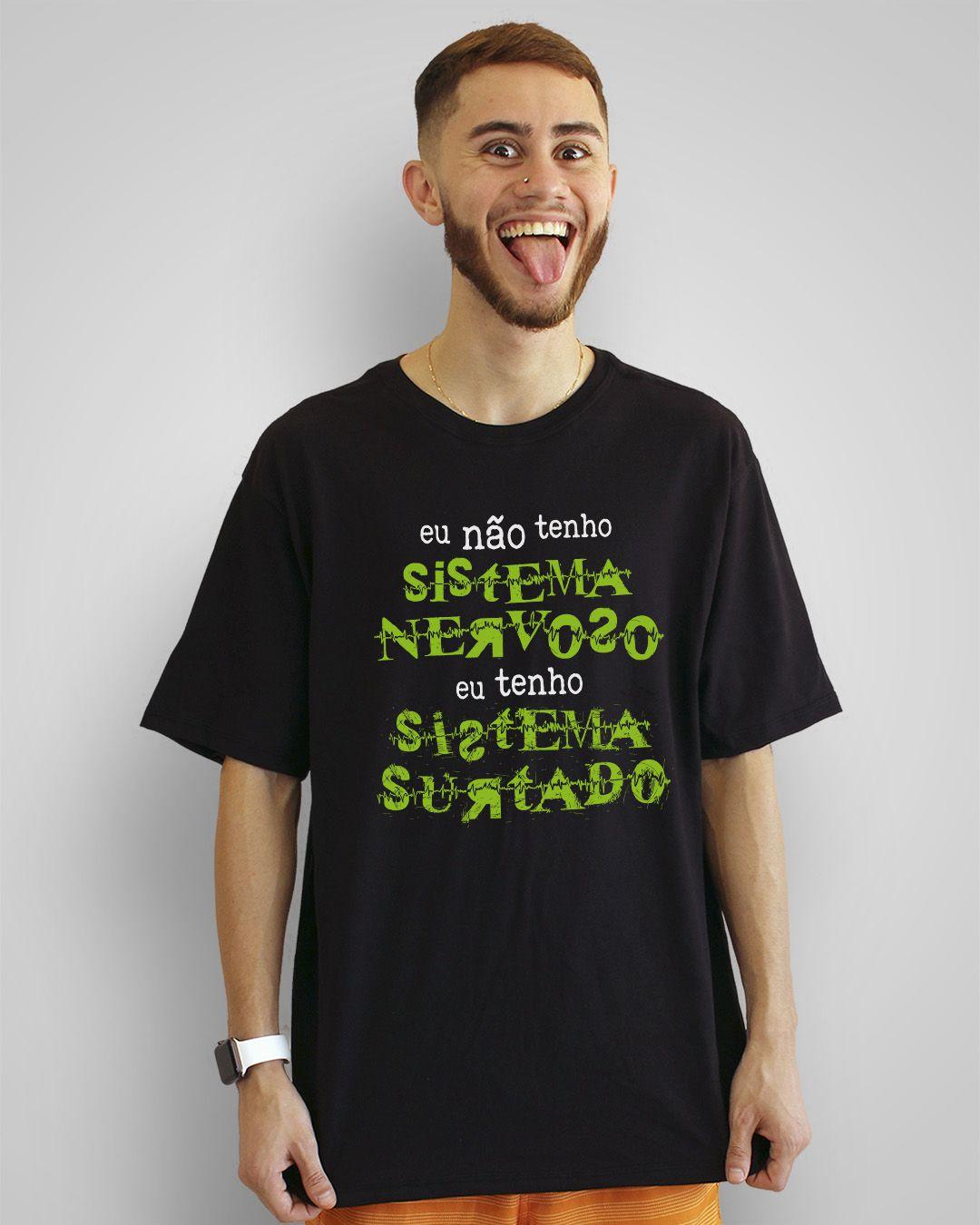 Camiseta Eu não tenho sistema nervoso, eu tenho sistema surtado