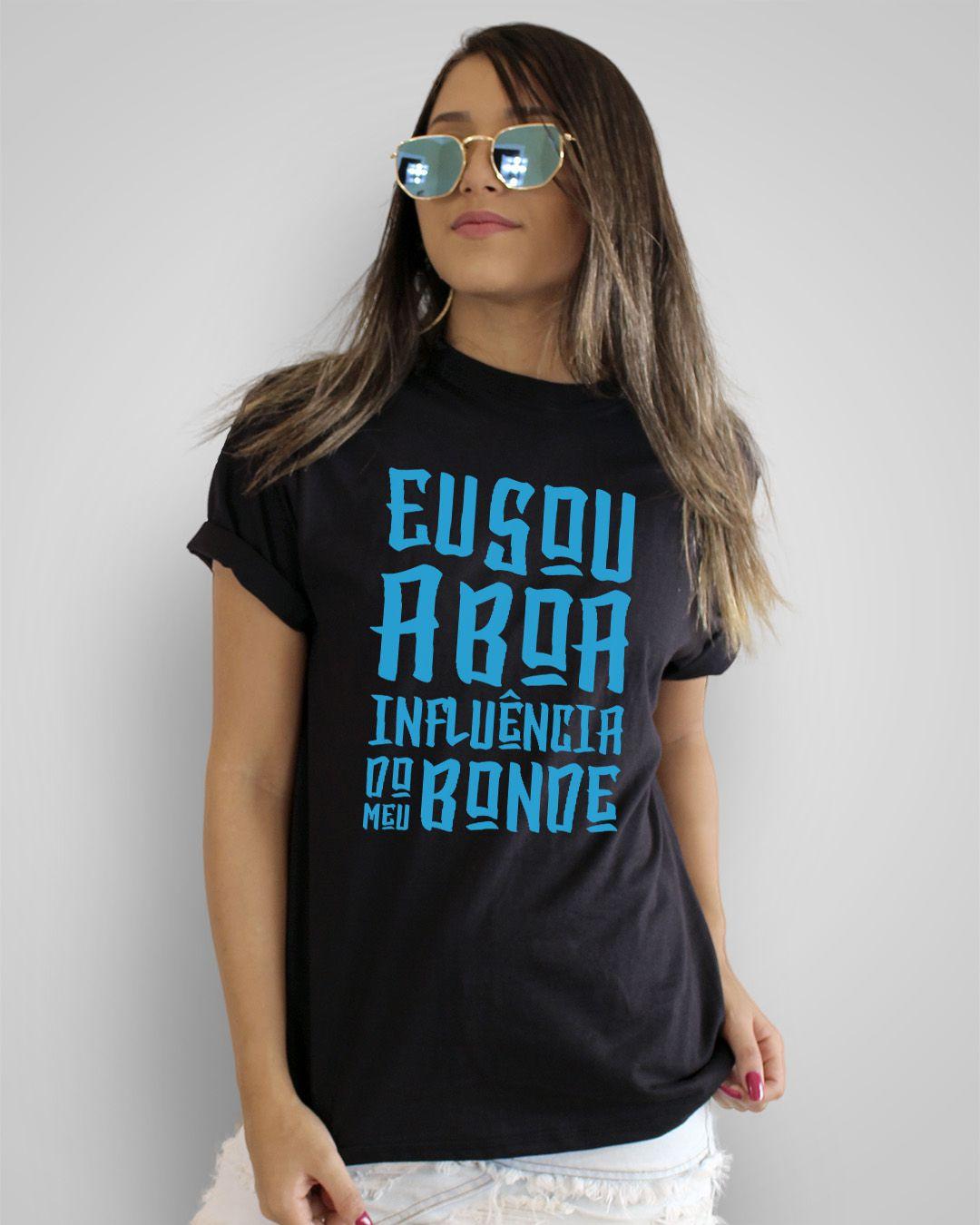 Camiseta Eu sou a boa influência do meu bonde