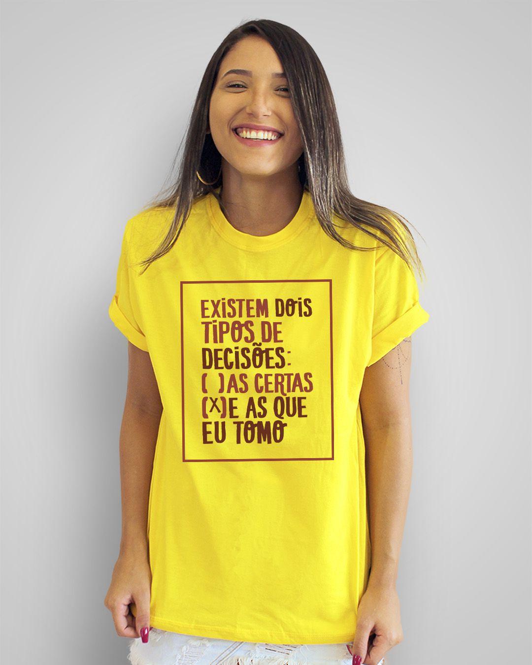 Camiseta Existem dois tipos de decisões: as certas e as que eu tomo