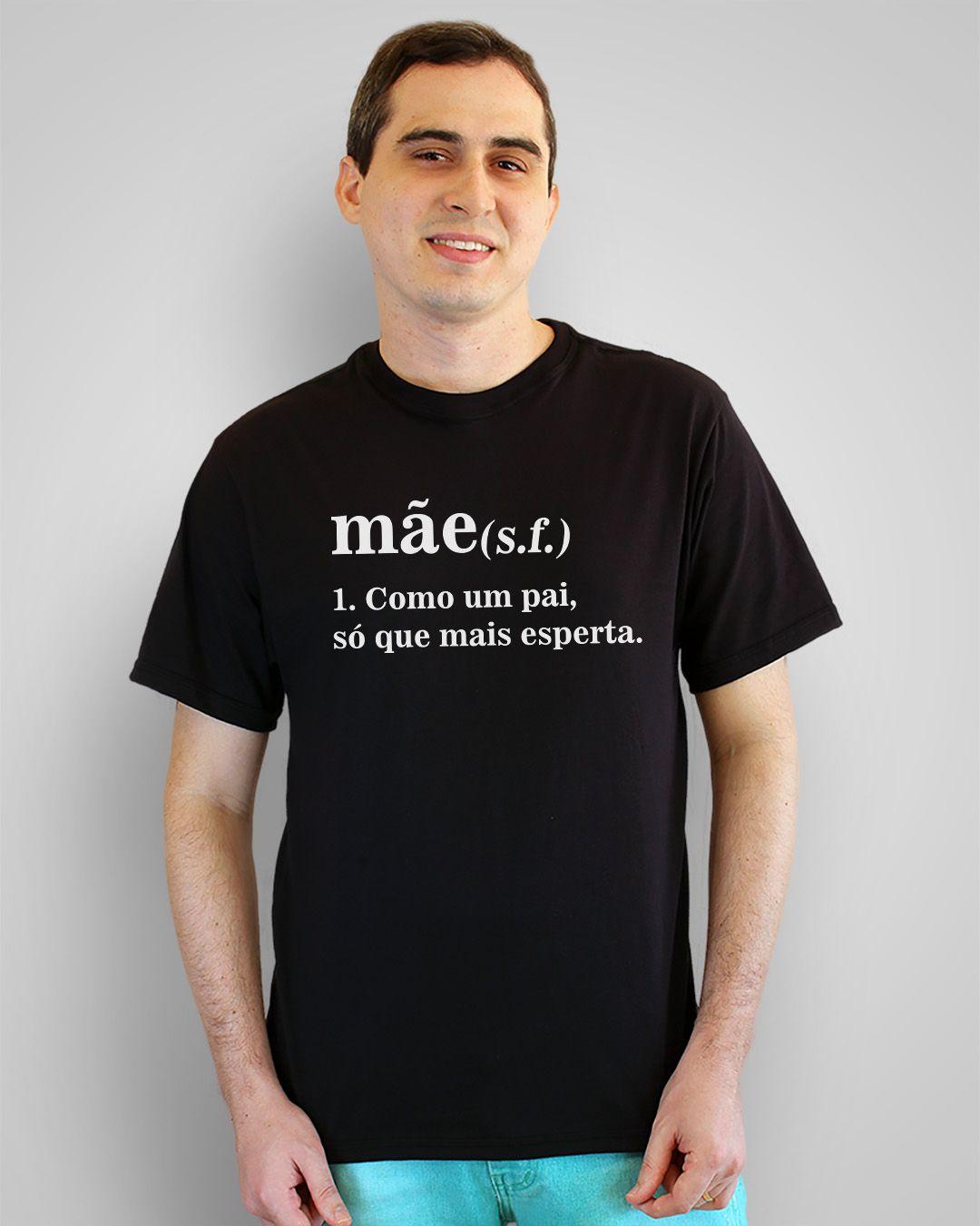 Camiseta Mãe (s.f.) 1. Como um pai, só que mais esperta.
