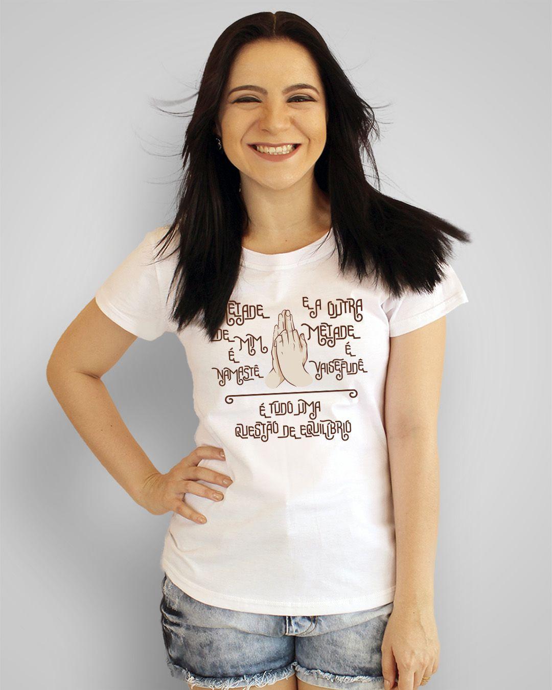 Camiseta Metade de mim é namastê e a outra metade é vaisefudê, é tudo uma questão de equilíbrio