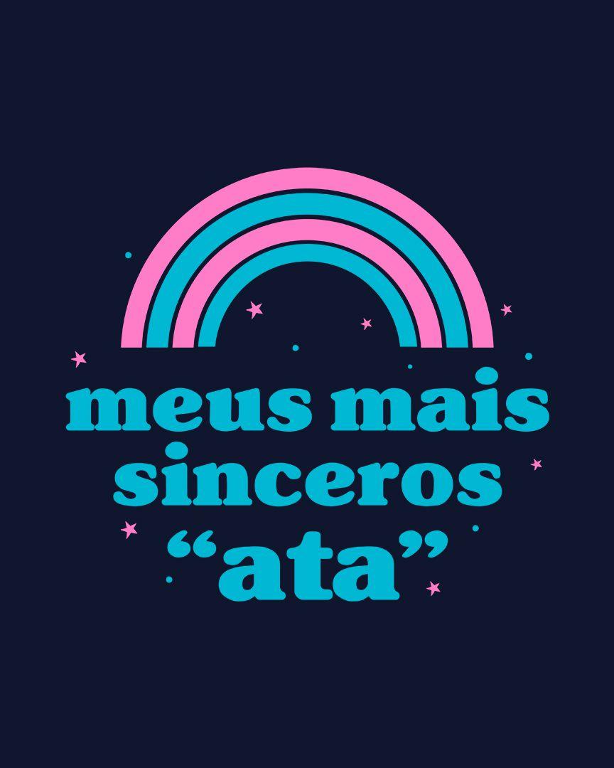 """Camiseta Meus mais sinceros """"ata"""""""