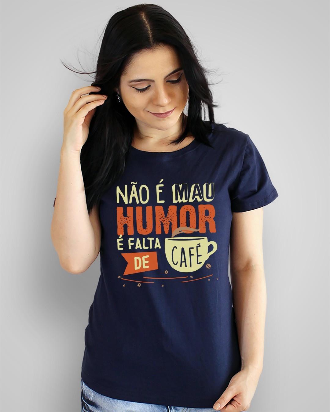 Camiseta Não é mau humor, é falta de café
