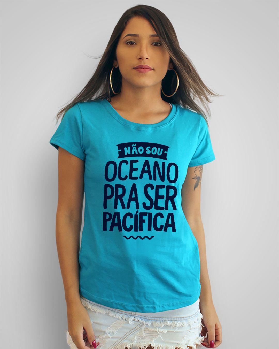 Camiseta Não sou oceano pra ser pacífica