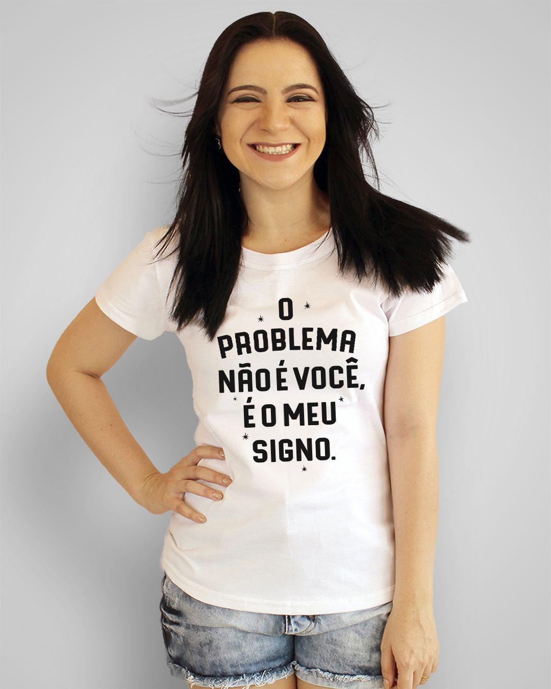 Camiseta O problema não é você, é o meu signo