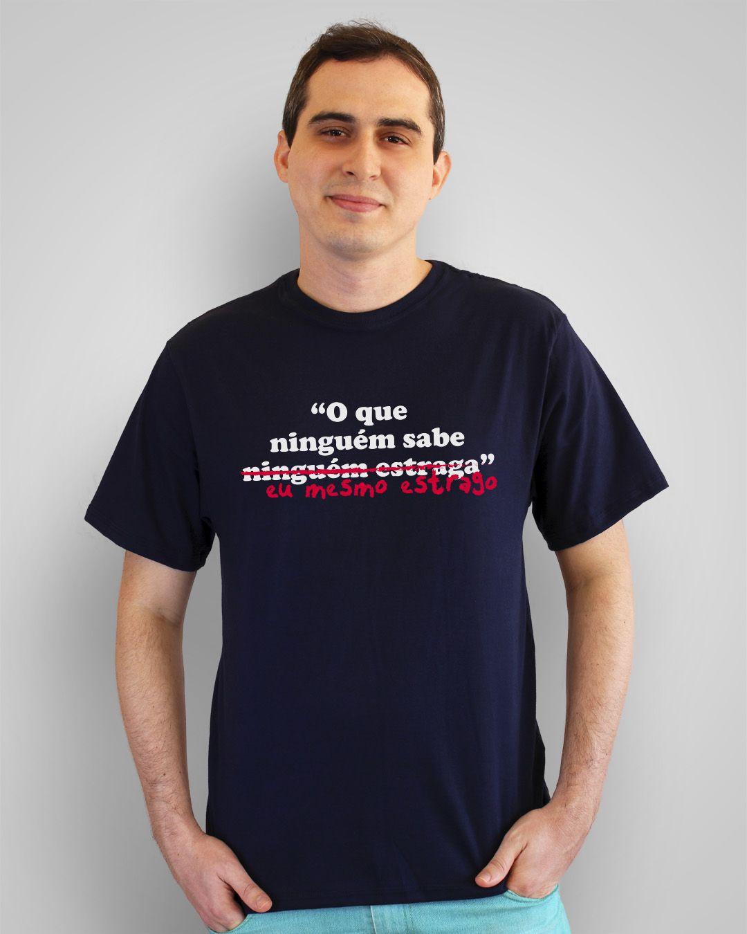 Camiseta O que ninguém sabe, eu mesmo estrago