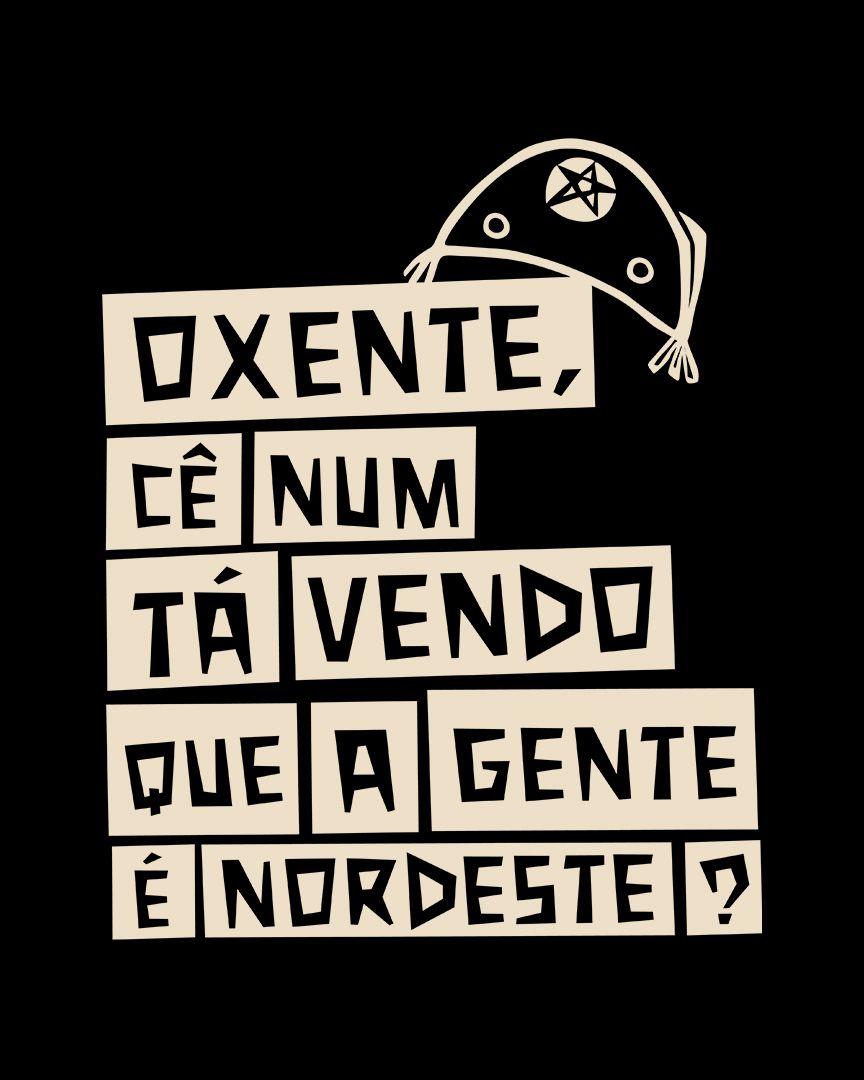 Camiseta Oxente, cê num tá vendo que a gente é nordeste?