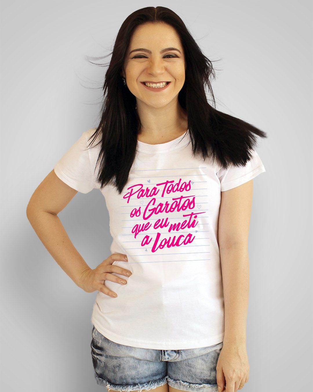 Camiseta Para todos os garotos que eu meti a louca