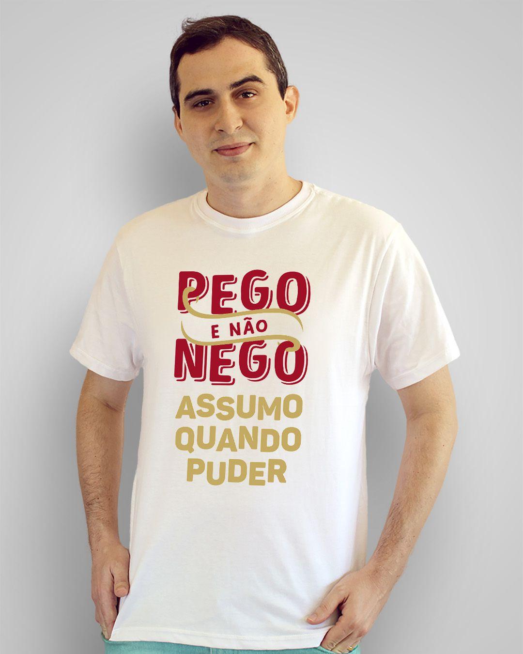 Camiseta Pego e não nego, assumo quando puder