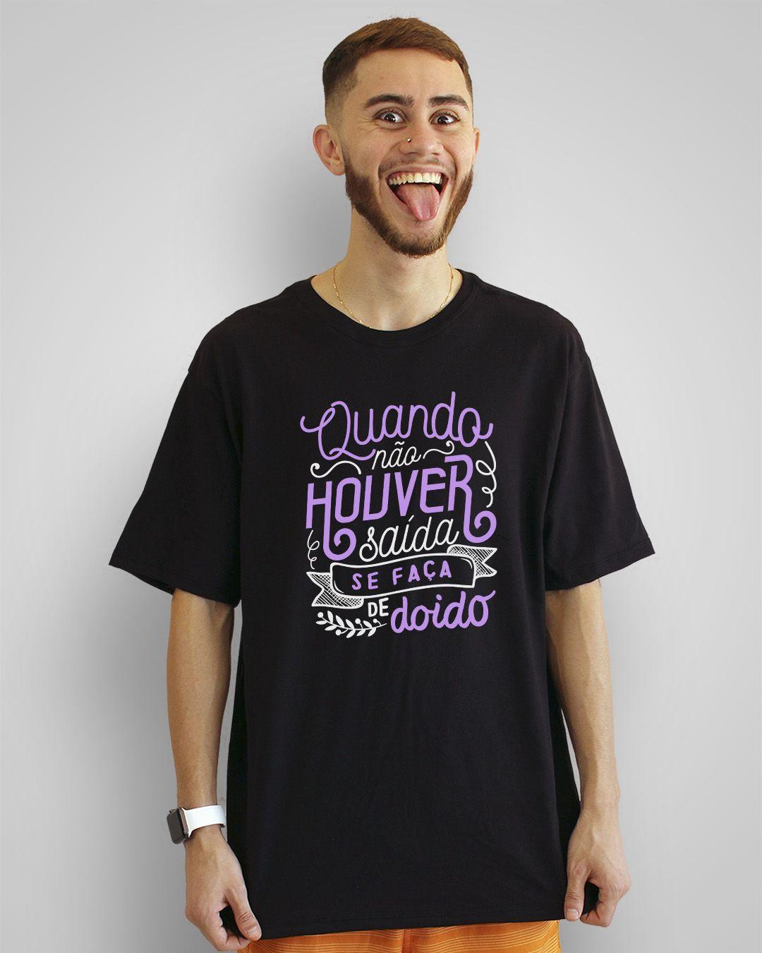 Camiseta Quando não houver saída, se faça de doido