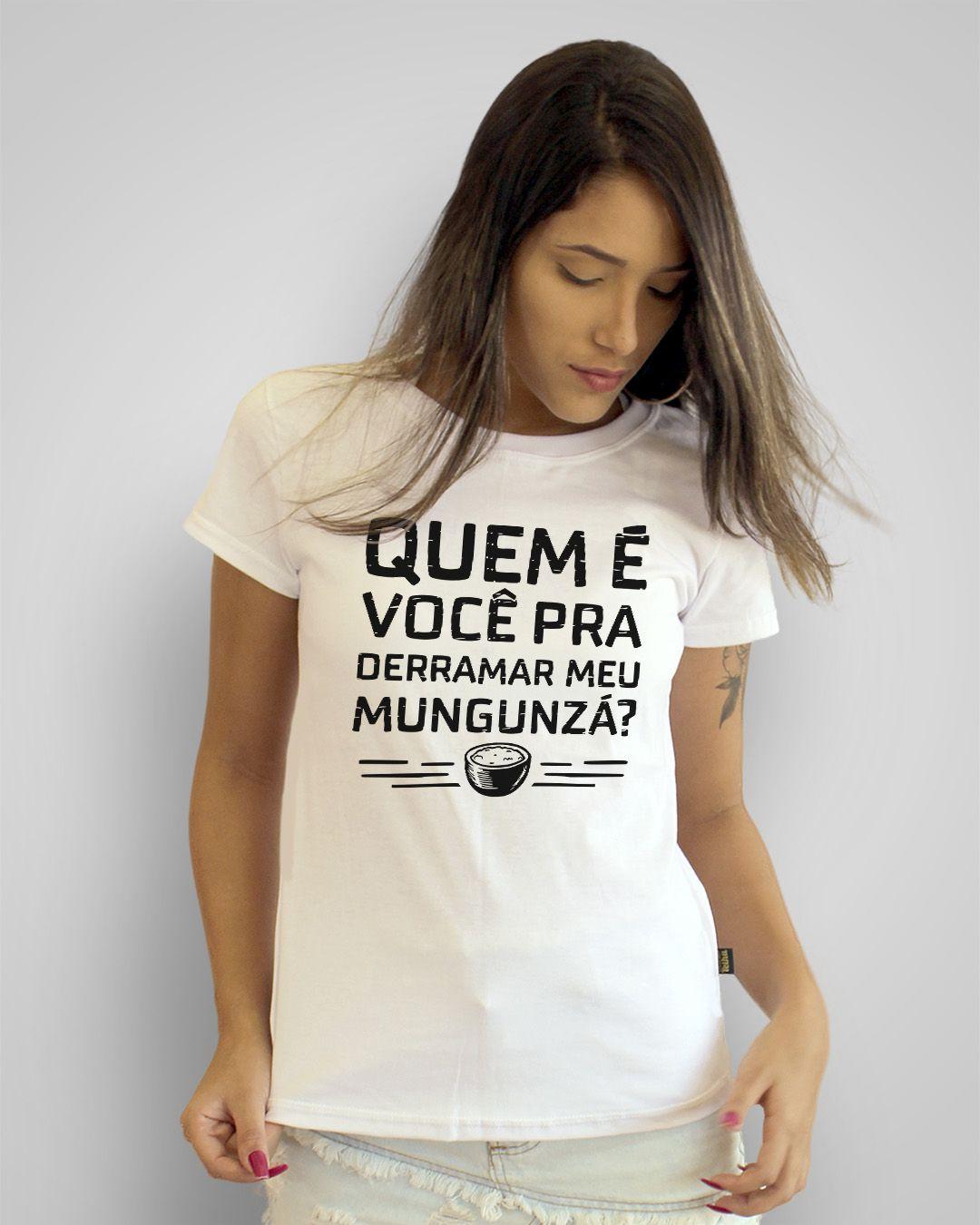 Camiseta Quem é você pra derramar meu mungunzá? - Flavio José
