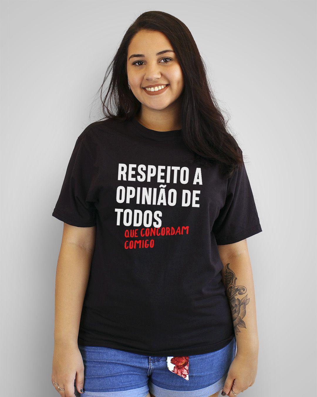 Camiseta Respeito a opinião de todos que concordam comigo