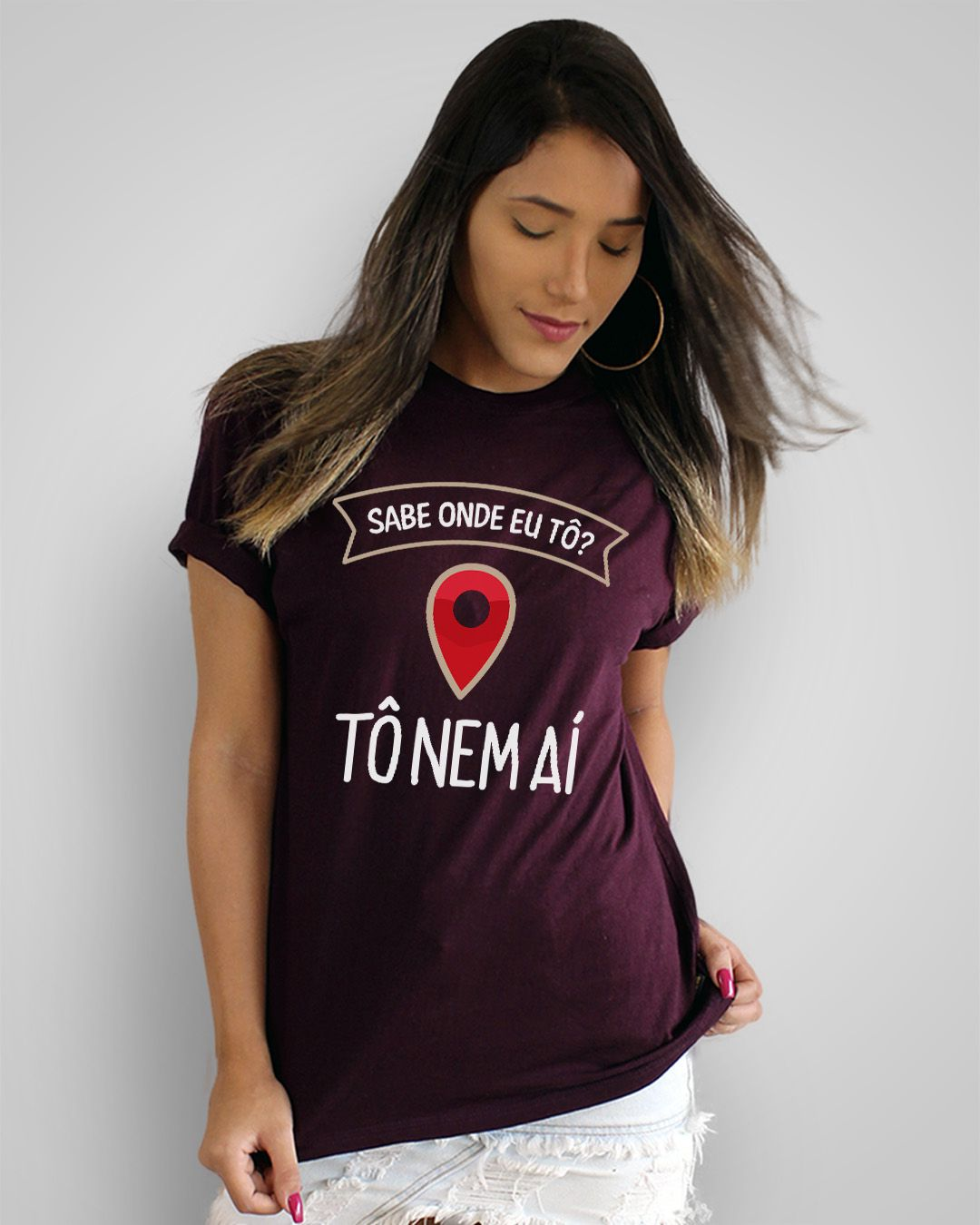 Camiseta Sabe onde eu tô? Tô nem aí!