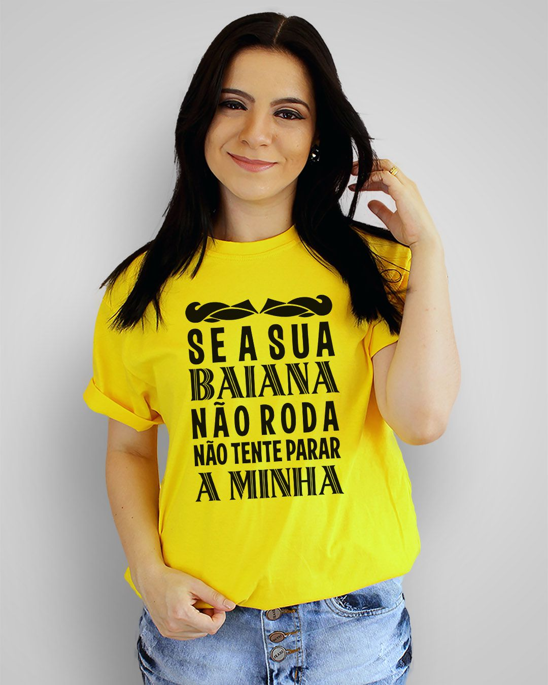 Camiseta Se a sua baiana não roda, não tente parar a minha