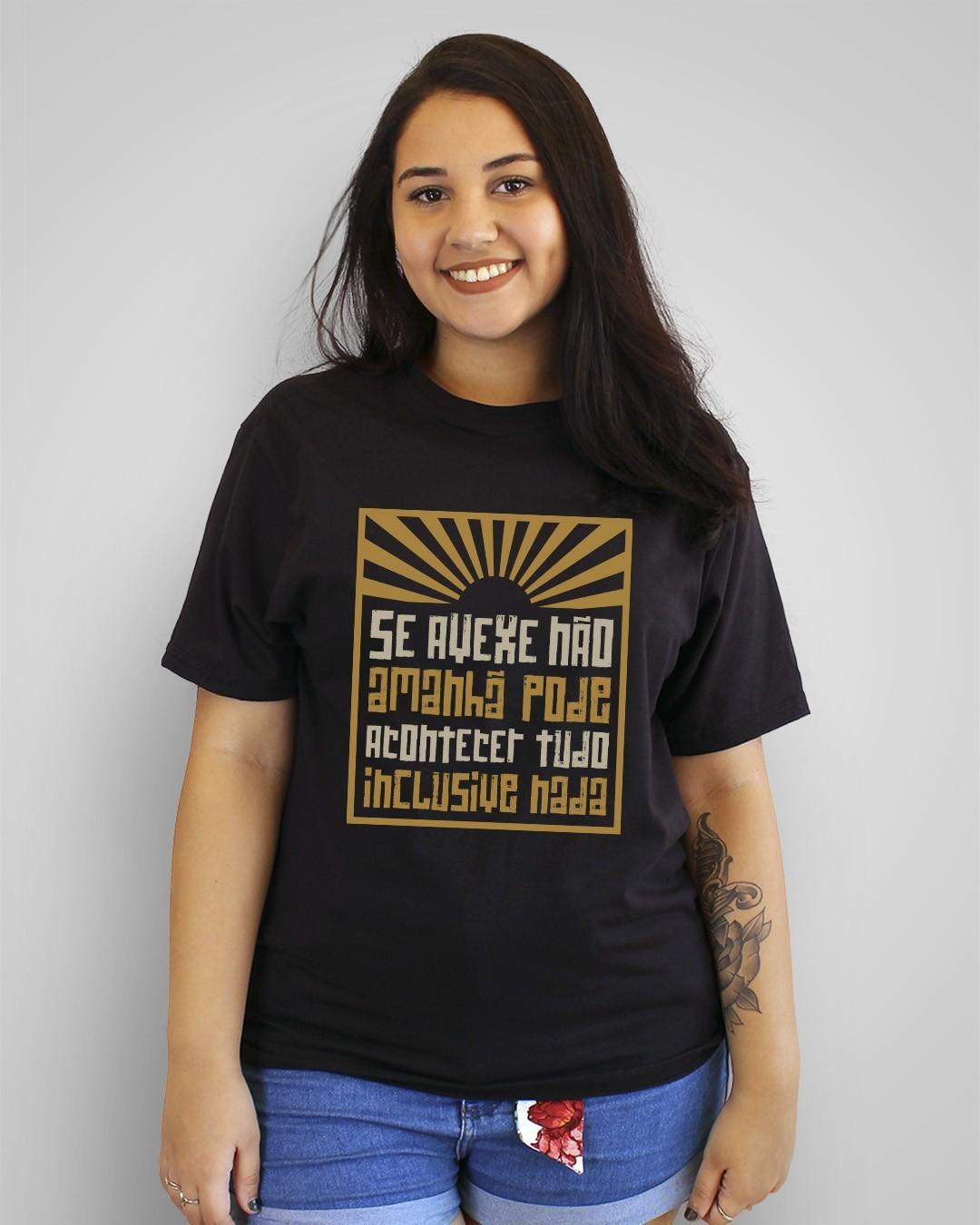 Camiseta Se avexe não, amanhã pode acontecer tudo, inclusive nada - Accioly Neto - Flávio José