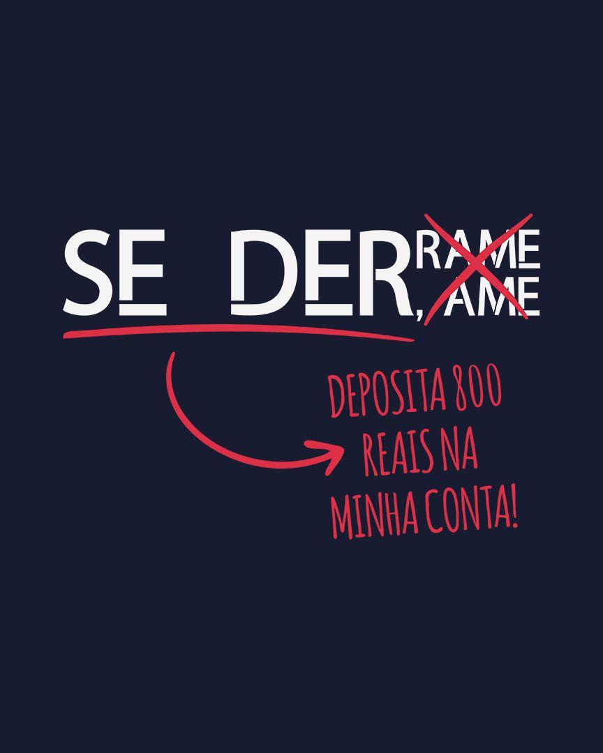 Camiseta Se der, deposita 800 reais na minha conta!