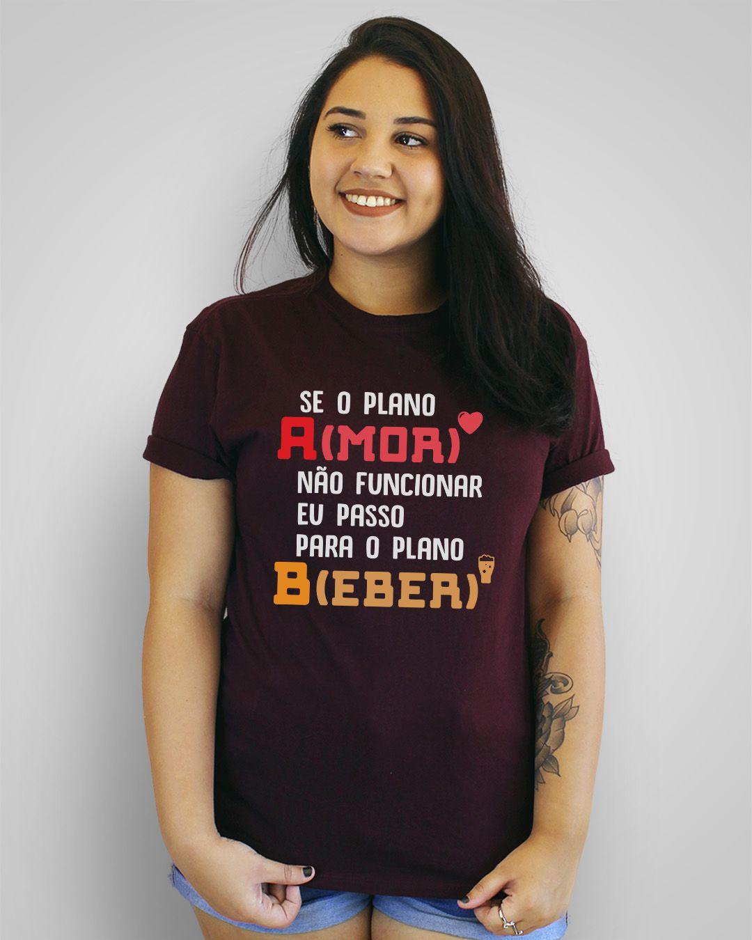 Camiseta Se o plano A(mor) não funcionar, eu passo para o plano B(eber)