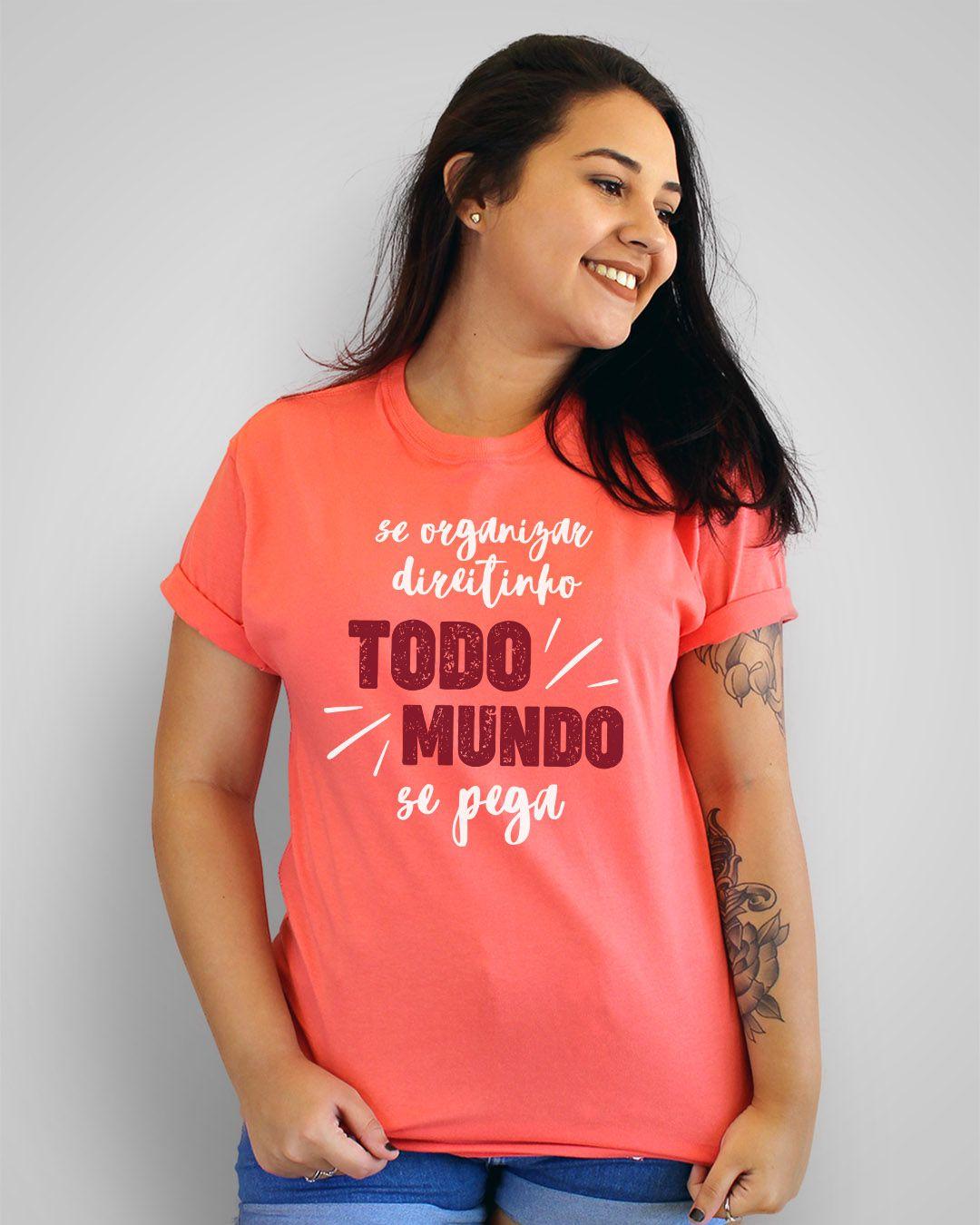 Camiseta Se organizar direitinho, todo mundo se pega