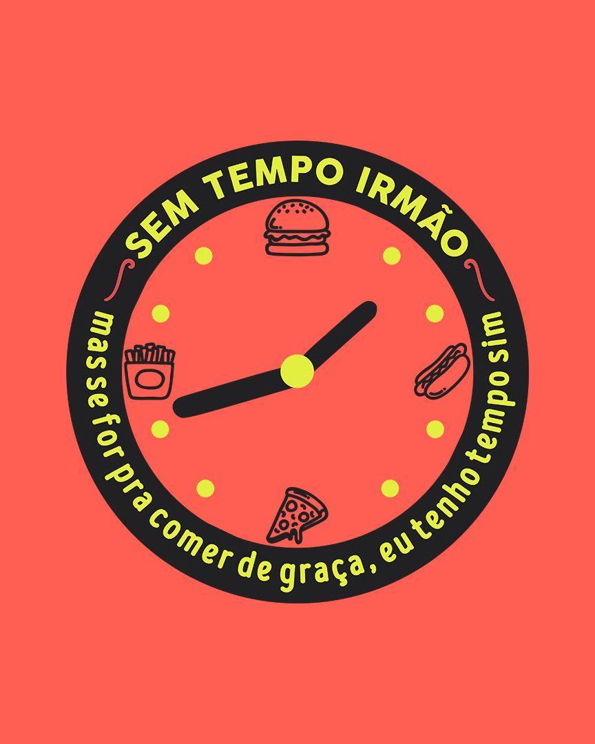 Camiseta Sem tempo irmão, mas se for pra comer de graça, eu tenho tempo sim