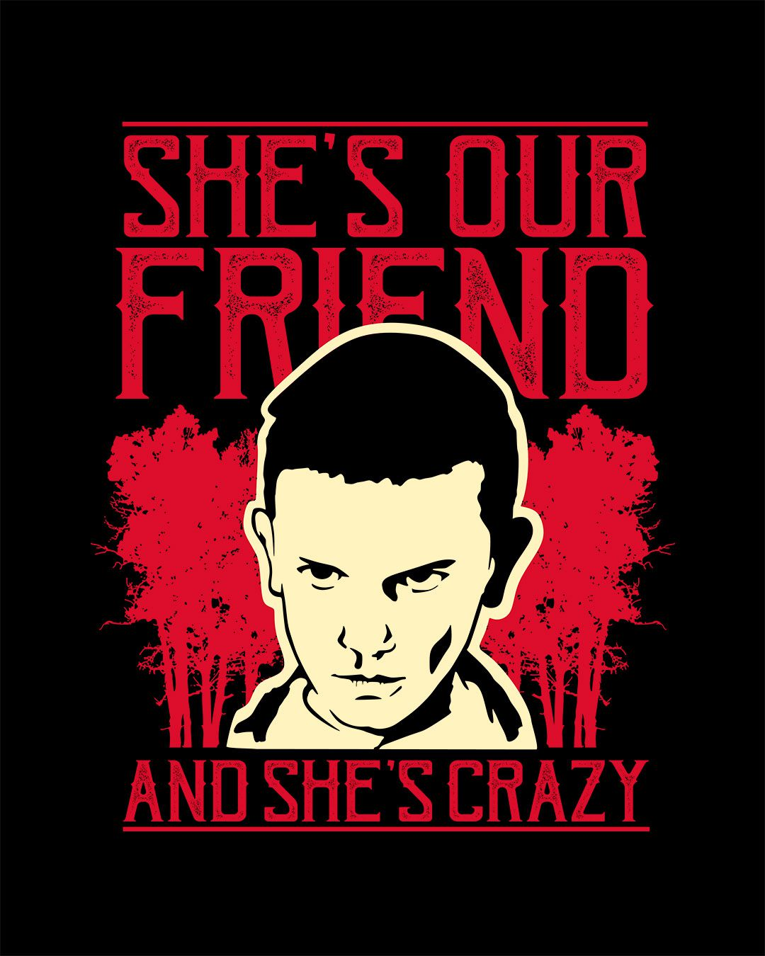 Camiseta She's our friend and she's crazy - Stranger Things