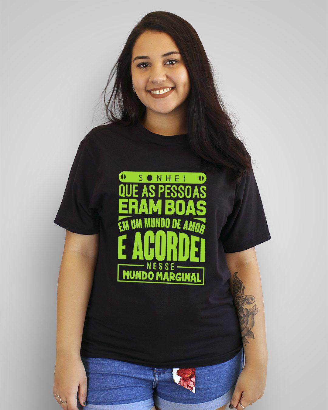 Camiseta Sonhei que as pessoas eram boas em um mundo de amor e acordei nesse mundo marginal