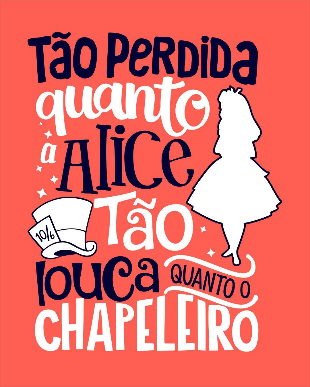 Camiseta Tão perdida quanto a Alice, tão louca quanto o Chapeleiro