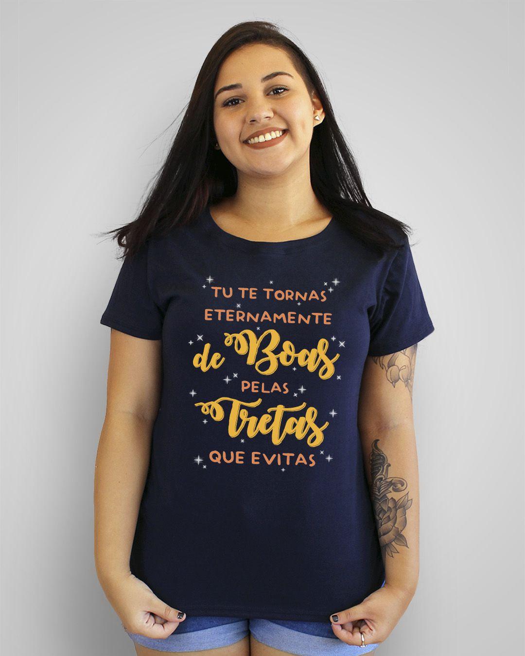 Camiseta Tu te tornas eternamente de boas pelas tretas que evitas
