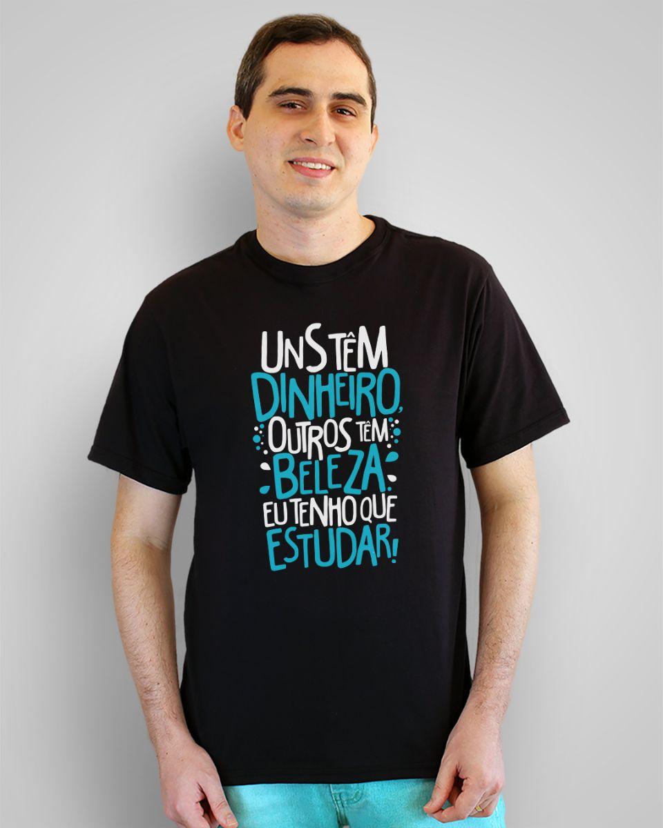 Camiseta Uns têm dinheiro, outros têm beleza, eu tenho que estudar!