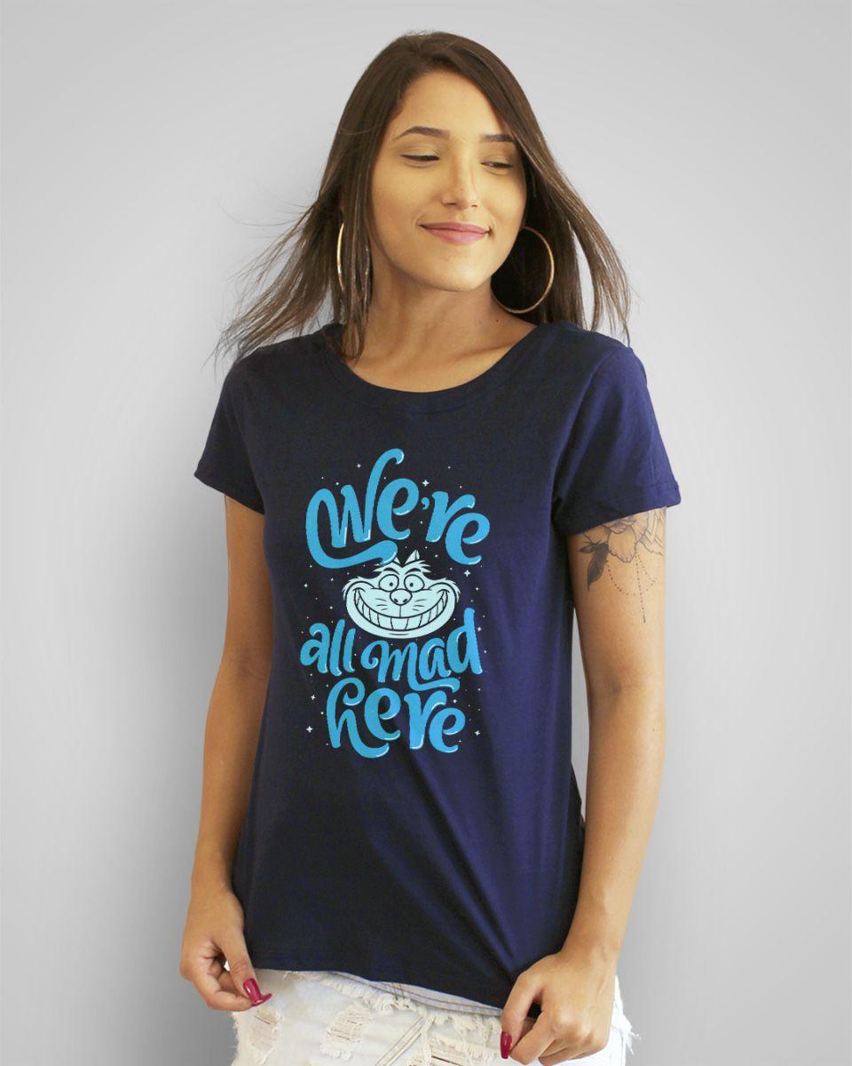 Camiseta We're all mad here - Alice no país das maravilhas