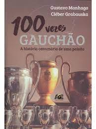 100 VEZES GAUCHÃO: A HISTÓRIA CENTENÁRIA DE UMA PAIXÃO