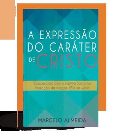 A Expressão do Caráter de Cristo - Marcelo Almeida