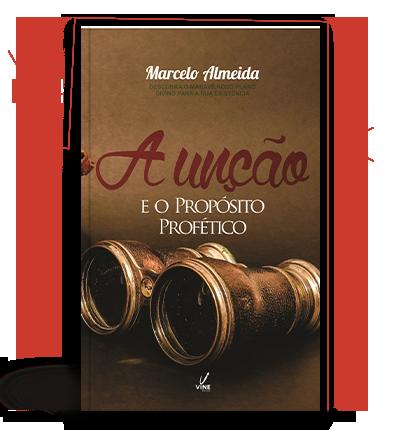 A Unção e o Propósito Profético - Marcelo Almeida