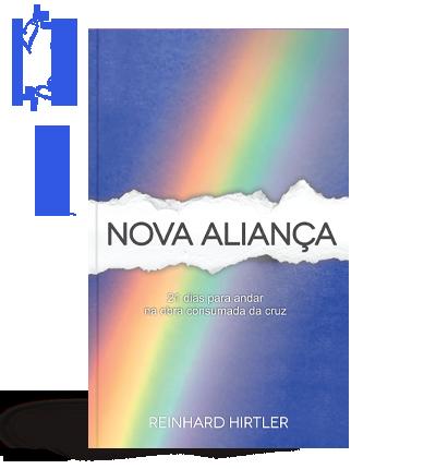 Nova Aliança - 21 dias para andar na obra consumada da cruz - Reinhard Hirtler
