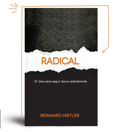 Radical - 21 dias para seguir Jesus radicalmente - Reinhard Hirtler
