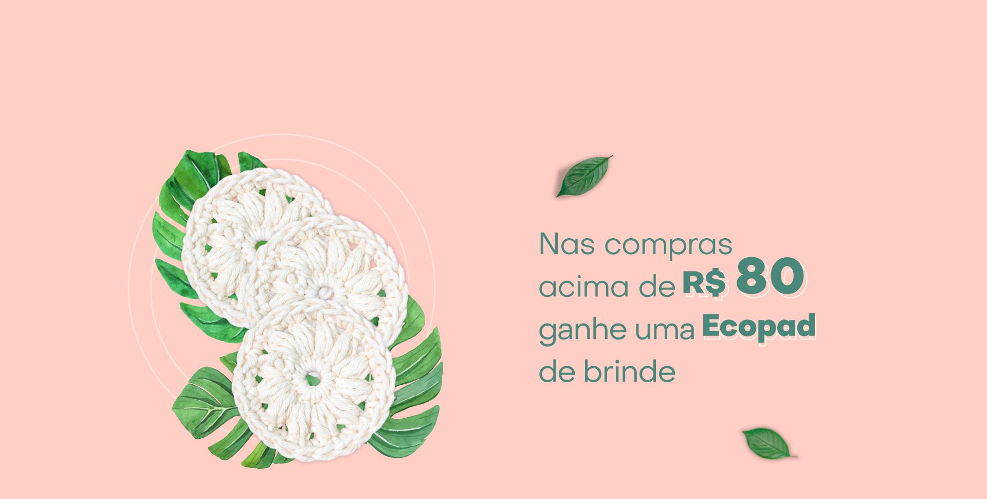 Nas compras acima de R$ 80 reais, ganhe um Ecopad