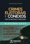 CRIMES ELEITORAIS E CONEXOS - ASPECTOS MATERIAIS E PROCESSUAIS - ELEIÇÕES 2020 - 1 EDIÇÃO 2020 - PINHEIRO - JH MIZUNO