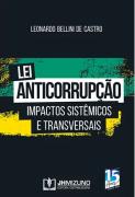LEI ANTICORRUPÇÃO: IMPACTOS SISTÊMICOS E TRANSVERSAIS 1 EDIÇÃO 2019 - CASTRO - JH MIZUNO