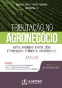 TRIBUTAÇÃO NO AGRONEGÓCIO - UMA ANÁLISE GERAL DOS PRINCIPAIS TRIBUTOS INCIDENTES 2 EDIÇÃO 2020 - TAMARINDO - JH MIZUNO