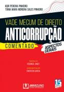 VADE MECUM DE DIREITO ANTICORRUPÇÃO COMENTADO - ASPECTOS GERAIS 1 EDIÇÃO 2019 PINHEIRO - JH MIZUNO