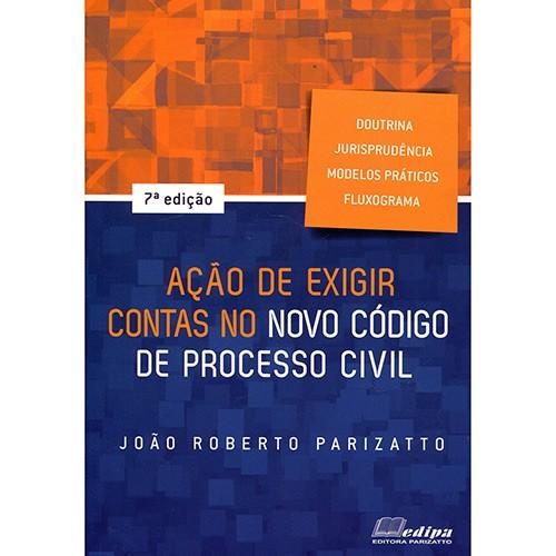 AÇÃO DE EXIGIR CONTAS NO NOVO CÓDIGO DE PROCESSO CIVIL - 7ª EDIÇÃO - 2016 - EDIPA