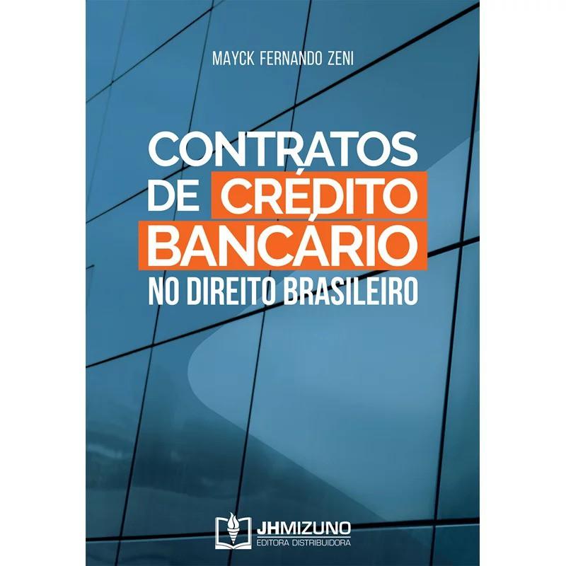 CONTRATOS DE CRÉDITO BANCÁRIO NO DIREITO BRASILEIRO - 1ª EDIÇÃO - 2020 - JH MIZUNO