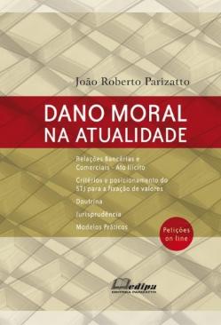 DANO MORAL NA ATUALIDADE 1 edição 2012- PARIZATTO - EDIPA