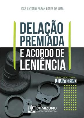 DELAÇÃO PREMIADA E ACORDO DE LENIÊNCIA 1 EDIÇÃO 2020- JH MIZUNO