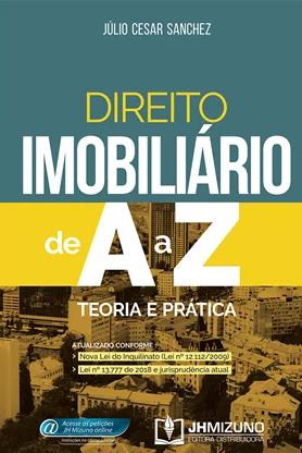 DIREITO IMOBILIÁRIO DE A A Z - TEORIA E PRÁTICA 2020 - JULIO - JH MIZUNO