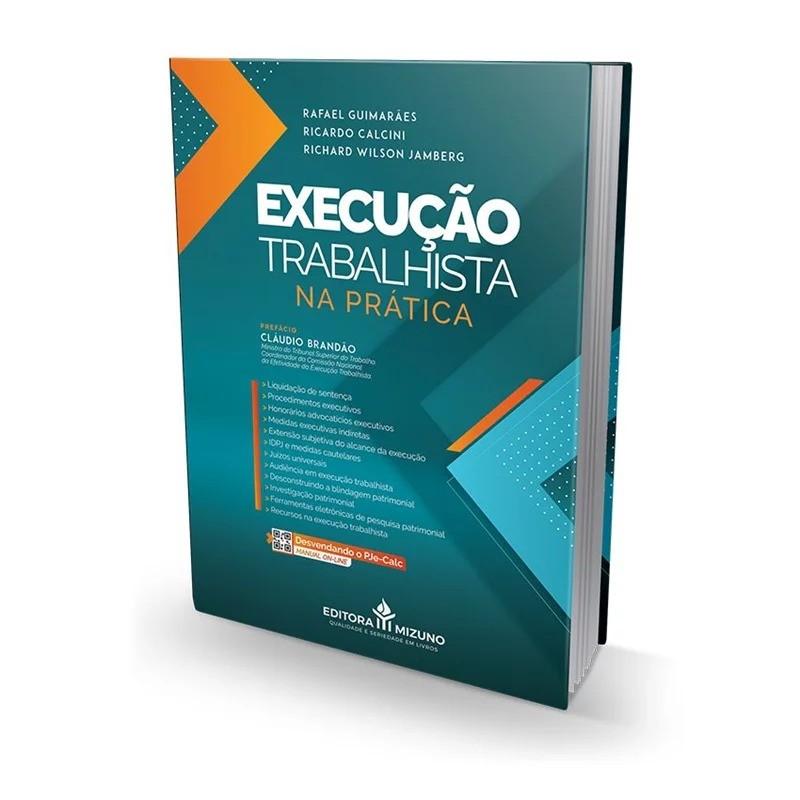 EXECUÇÃO TRABALHISTA NA PRÁTICA - 1ª EDIÇÃO - 2021 - JH MIZUNO